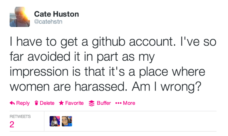 I have to get a github account. I've so far avoided it in part as my impression is that it's a place where women are harassed. Am I wrong?
