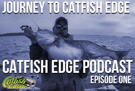 Catfish Edge Podcast 1 - Journey To Catfish Edge, Chad Ferguson Catfishing Radio Podcast