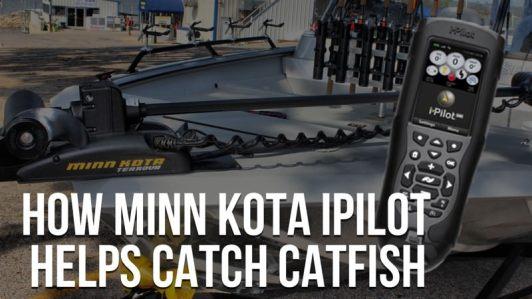 How Minn Kota iPilot Helps Catch Catfish