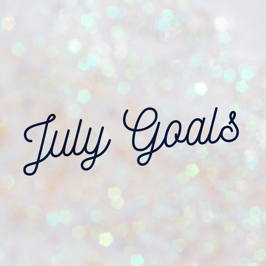 Monthly Goal Setting - July Goals