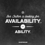 God is looking for Availability, not Ability