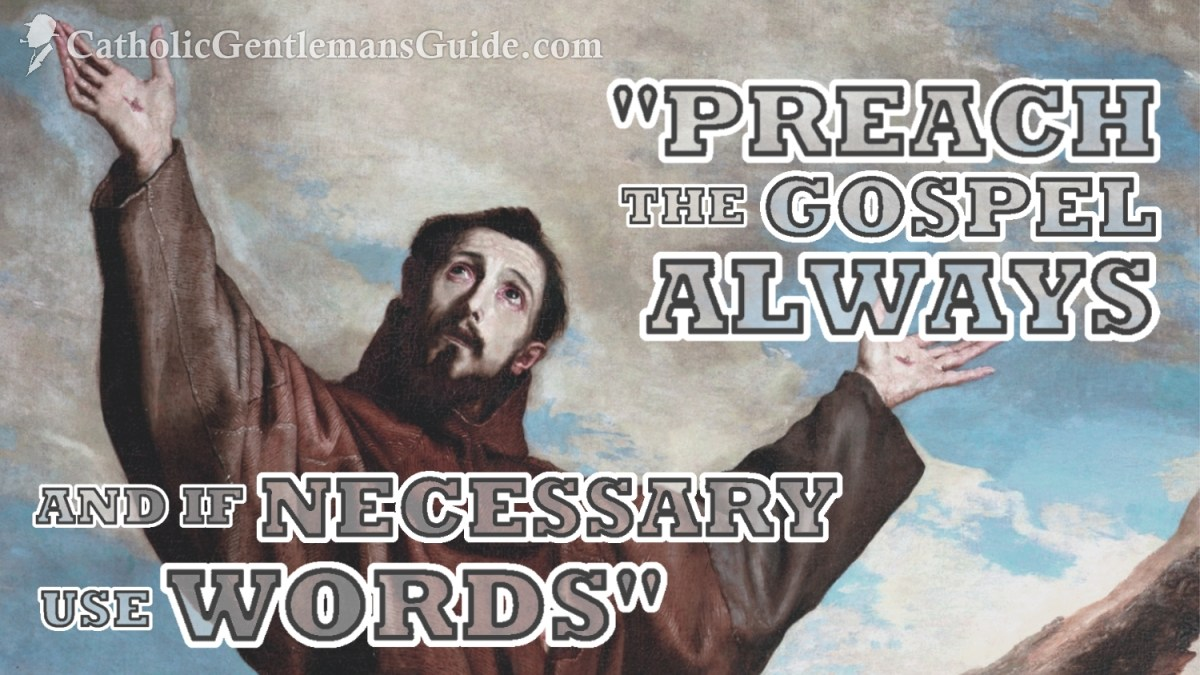 """Preach the Gospel Always, and if Necessary, use Words"""
