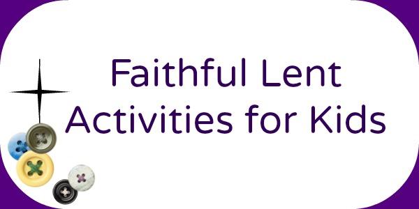 Faithful Lent Activities for Kids