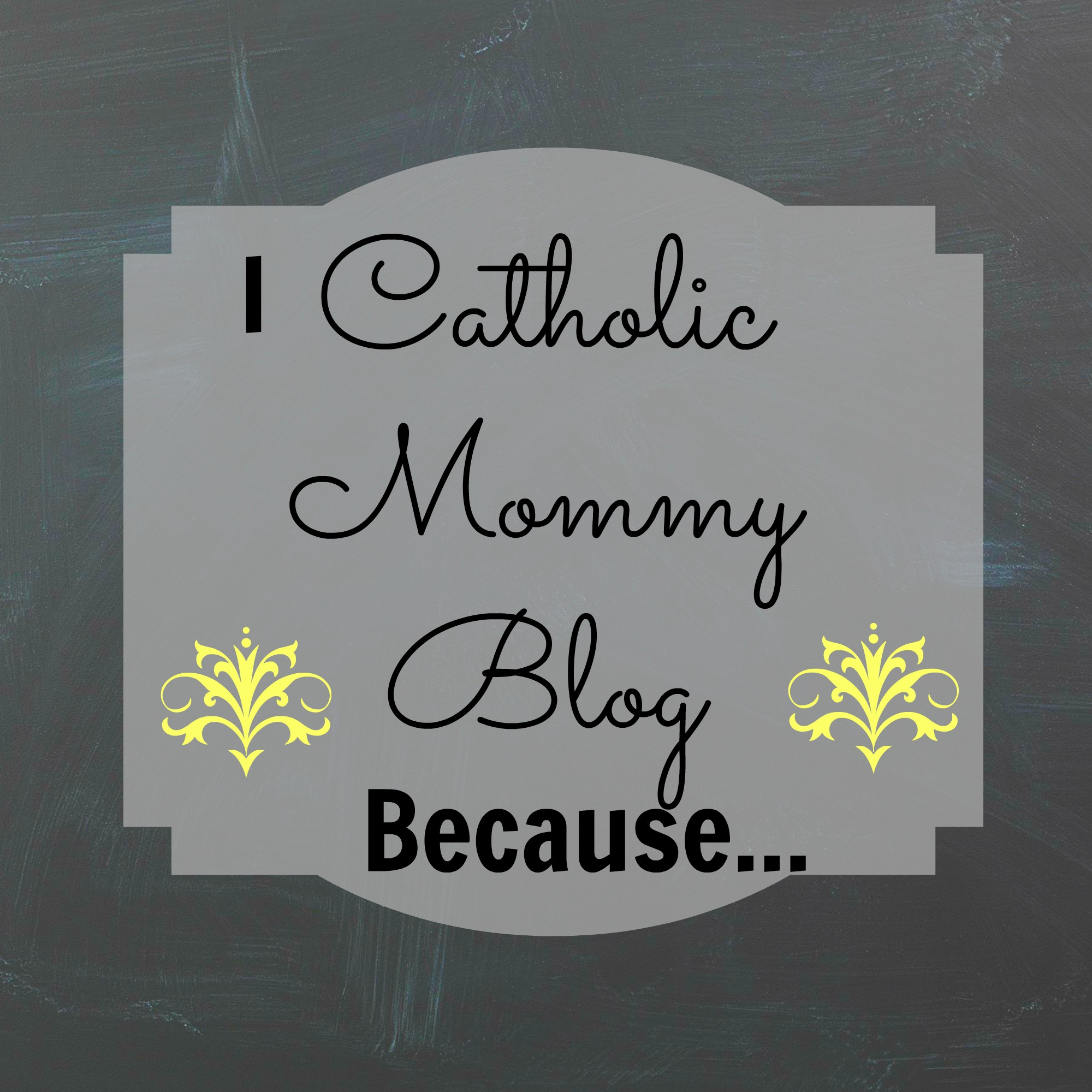 "Why do you ""Catholic Mommy Blog?"""