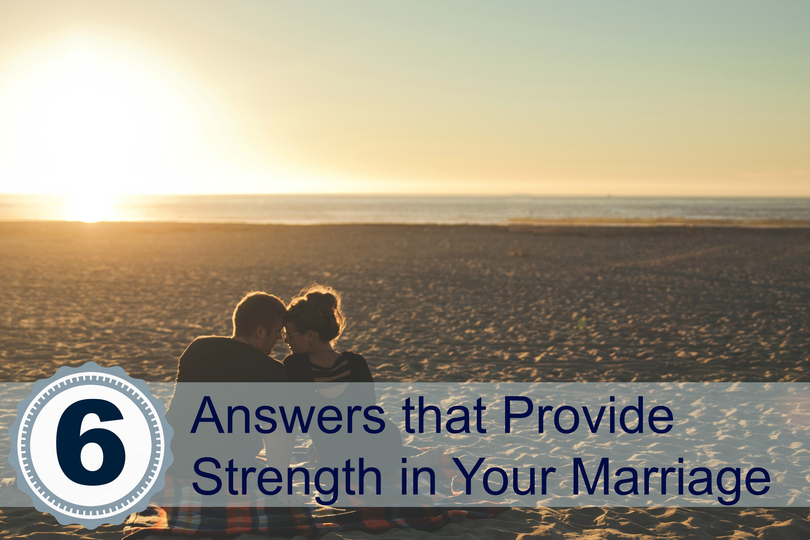 6 Answers that Provide Strength in Marriage