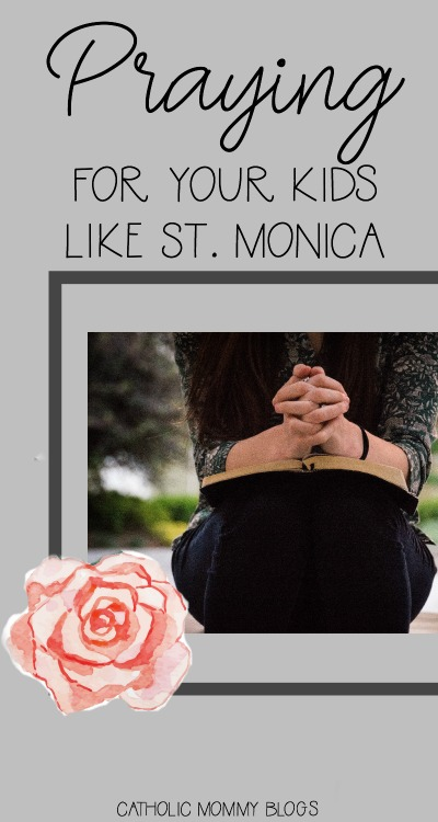 Praying for your kids like St Monica: a reflection on St. Augustine and St. Monica's relationship