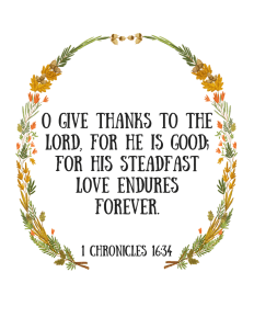 (FREE) Thanksgiving Scripture Printable for Fall/ Autumn Decoration O give thanks to the Lord, for he is good; for his steadfast love endures forever.
