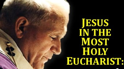 ST. JOHN PAUL II QUOTES ON THE HOLY EUCHARIST.
