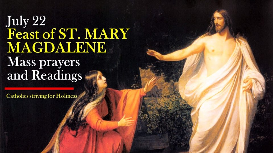 July 22: Feast of ST. MARY MAGDALENE. Mass prayers and readings.