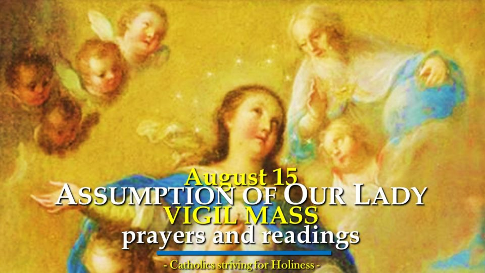 Aug. 15:  ASSUMPTION OF OUR LADY (Solemnity).  VIGIL MASS PRAYERS AND READINGS.
