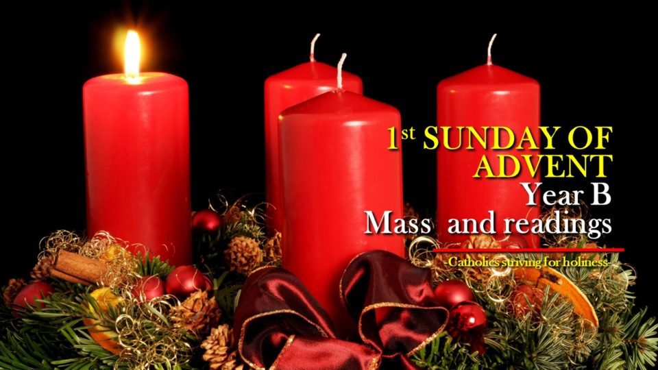 1st SUNDAY OF ADVENT YEAR B MASS PRAYERS AND READINGS.