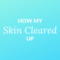 How My Skin Cleared Up