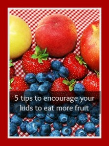 5 tips to encourage your kids to eat fruit