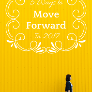 Change your life: 5 ways to move forward in 2017