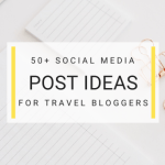 50+ Social Media Post Ideas for Travel Bloggers