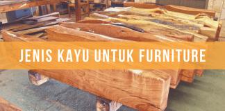 Mengenal Jenis-Jenis Kayu Untuk Furniture