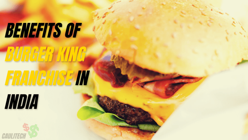 Benefits of Burger King franchise In India