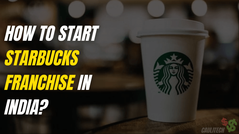 How To Start Starbucks Franchise In India