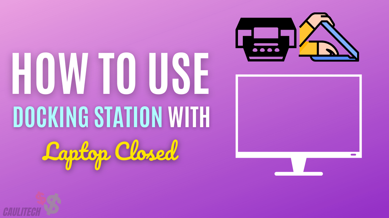 How To Use Docking Station With Laptop Closed
