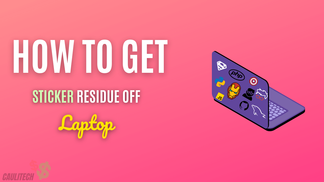 How To Get Sticker Residue Off Laptop
