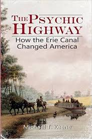 """""""The Psychic Highway: How the Erie Canal Changed America"""" by Michael Keene"""