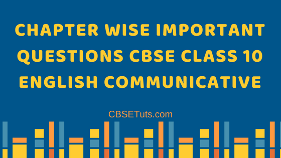 Important Questions CBSE Class 10 English Communicative Chapter Wise