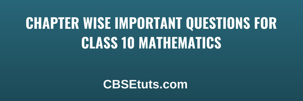 Important Questions for CBSE Class 10 Maths, Chapter wise Questions with Answers