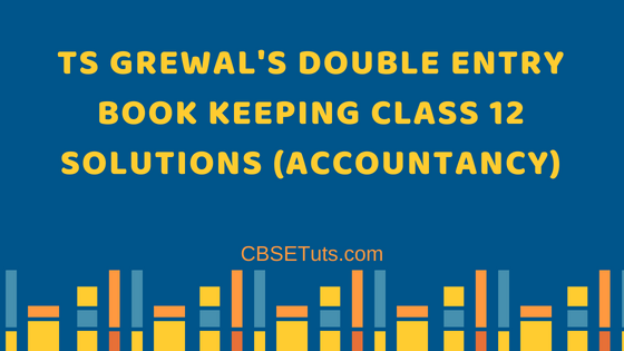 Ts Grewal Solutions Class 12