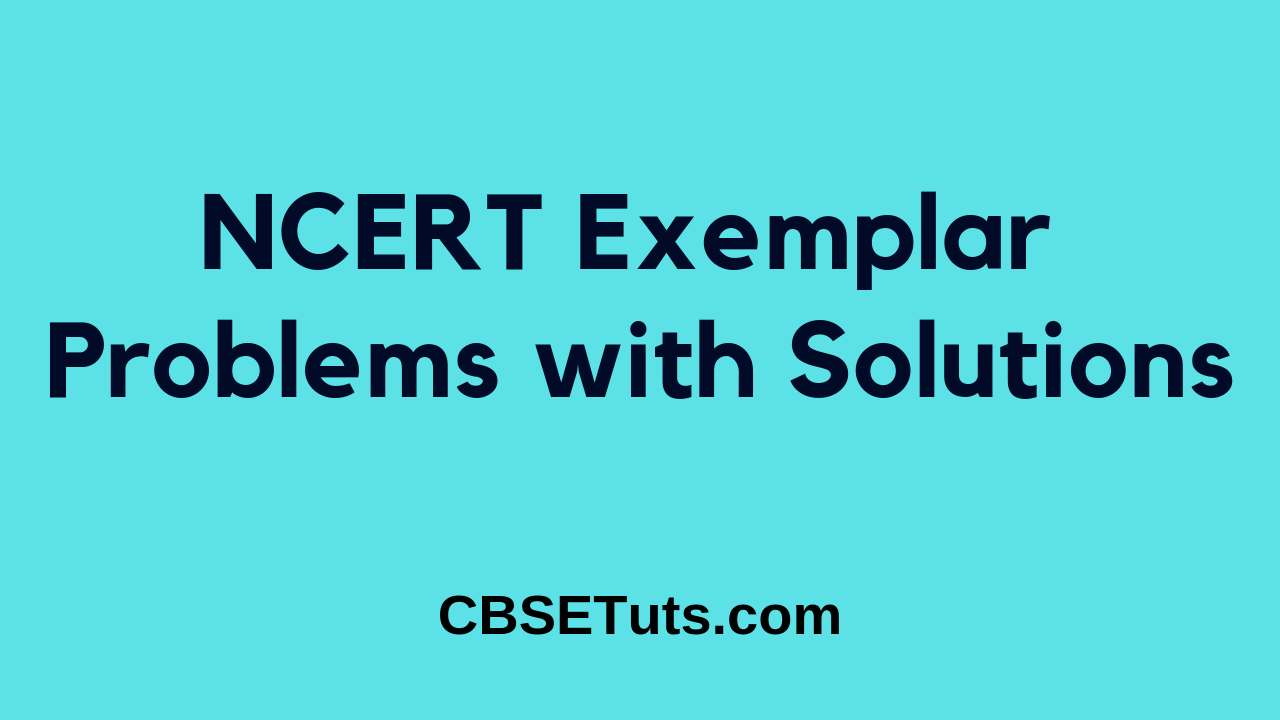 NCERT Exemplar Problems with Solutions - CBSE Tuts