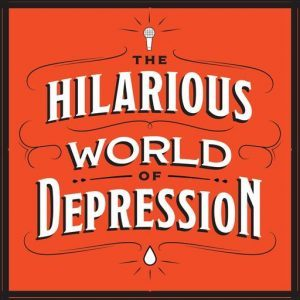 Counseling Connections & Associates Self Empower Resources: Our Favorite Podcasts-The Hilarious World of Depression