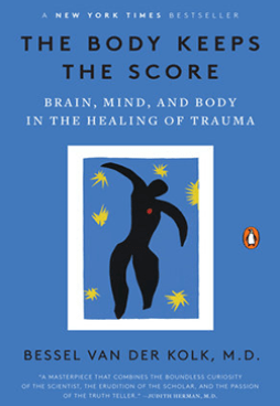 The Body Keeps The Score: Brain, Mind, and Body in the Healing of Trauma Book Cover By Bessel van der Kolk M.D.