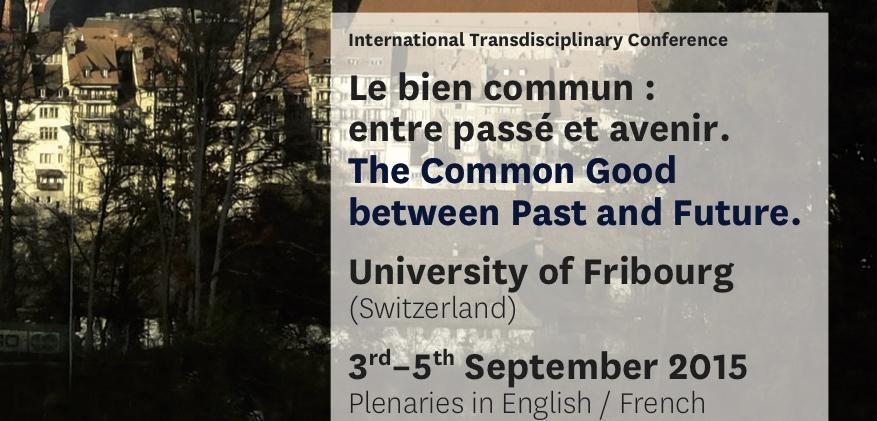 Le bien commun : entre passé et avenir : Université de Fribourg du 3 au 5 sept. 2015