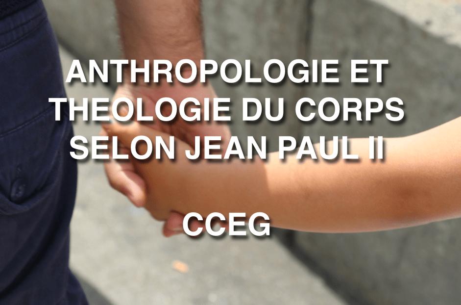 ANTHROPOLOGIE ET THEOLOGIE DU CORPS SELON JEAN PAUL II : L'HOMME MENACÉ – CENTRE CATHOLIQUE D'ÉTUDES DE GENÈVE 2018 CCEG