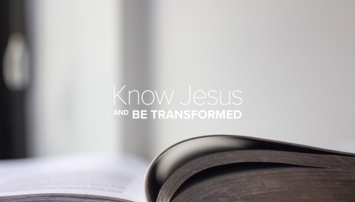 Know Jesus and Be Transformed