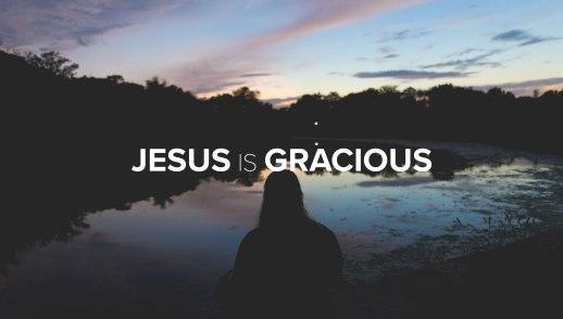Jesus is Gracious: Pursue Change