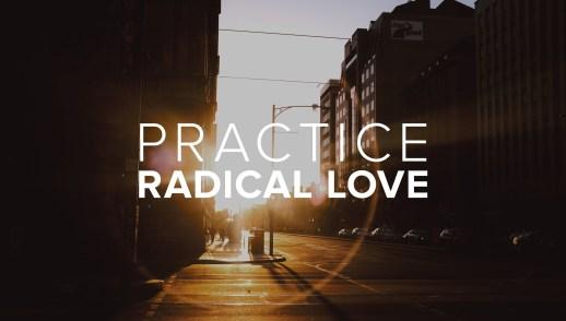 Practice Radical Love III