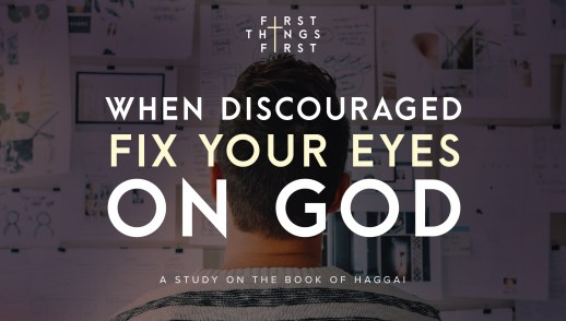 When Discouraged: Fix Your Eyes on God