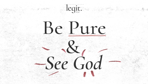 Be Pure and See God