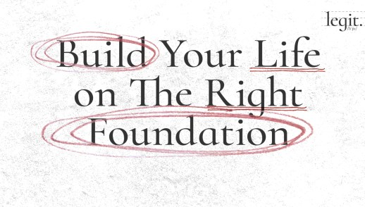 Build Your Life on the Right Foundation