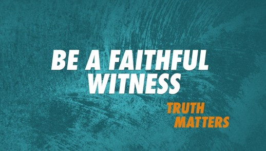 Be a Faithful Witness