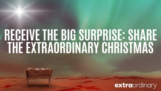 Receive the BIG Surprise: Share the Extraordinary Christmas