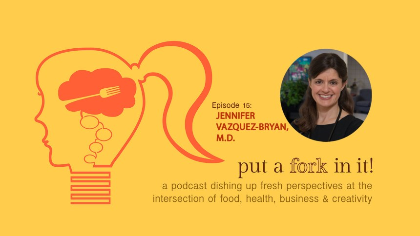 Dr. Jennifer Vazquez-Bryan on Put a Fork In It