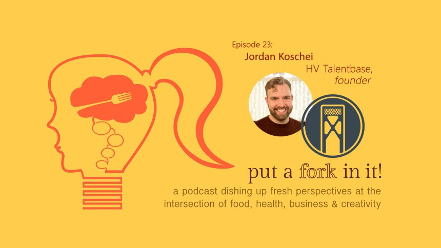 Jordan Koschei, Hudson Valley Talentbase on Put a Fork In It Podcast