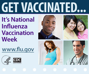 Get Vaccinated… It's National Influenza Vaccination Week. www.flu.gov