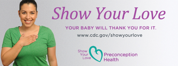 Show Your Love. Your Baby will thank you for it. www.cdc.gov/showyourlove