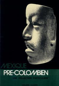 MEXIQUE PRE-COLOMBIEN, UNE COLLECTION PARTICULIÈRE