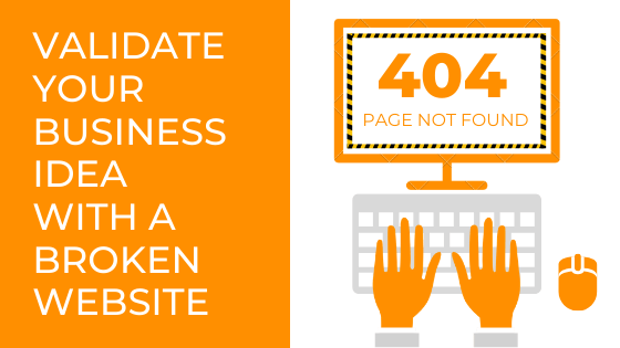 Validate Your Business Idea With A Broken Website