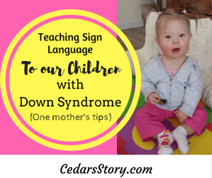 How to teach Sign Language to Children with Down Syndrome- one mother's tips