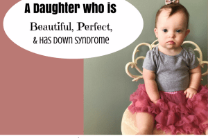 A Daughter who is Beautiful, Perfect, and has Down Syndrome