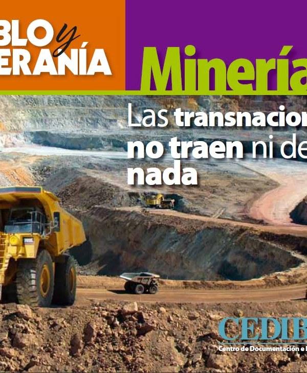 Minería: Las transnacionales no traen ni dejan nada (Pueblo y Soberanía)